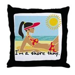 I'm a Shore Thing Throw Pillow