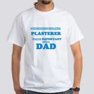 Some call me a Plasterer, the most importa T-Shirt
