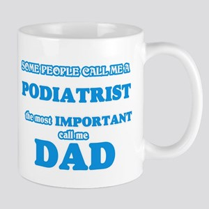 Some call me a Podiatrist, the most important Mugs