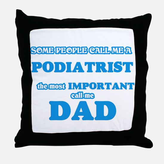 Some call me a Podiatrist, the most i Throw Pillow