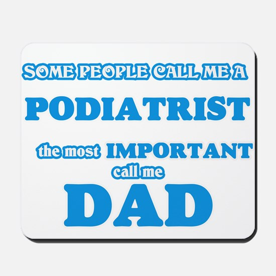 Some call me a Podiatrist, the most impo Mousepad