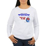 Next Time, THINK Women's Long Sleeve T-Shirt