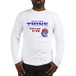 Next Time, THINK Long Sleeve T-Shirt