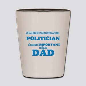 Some call me a Politician, the most imp Shot Glass