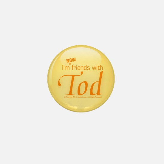 I'm NOW friends with Tod mini button