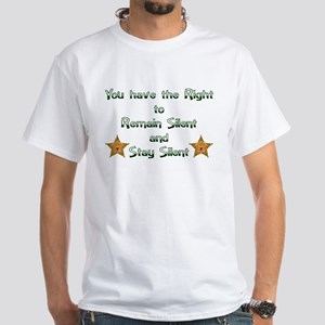 YOU HAVE THE RIGHT TO REMAIN White T-Shirt