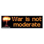 War is Not Moderate Bumper Sticker