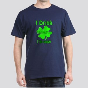 I drink therefore i'm easy Dark T-Shirt