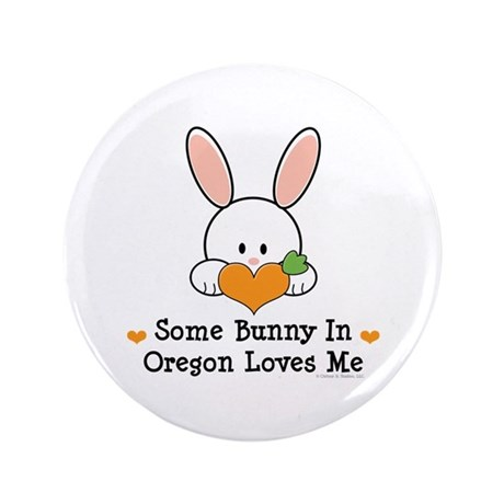 "Some Bunny In Oregon Loves Me 3.5"" Button"
