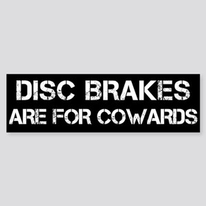 Disc Brakes Are For Cowards - white on black