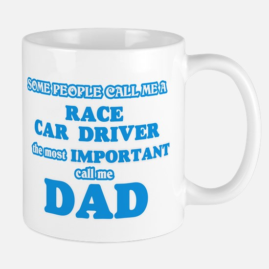Some call me a Race Car Driver, the most impo Mugs