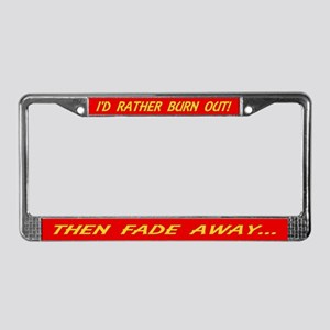 I'D RATHER BURN OUT! THEN FAD License Plate Frame