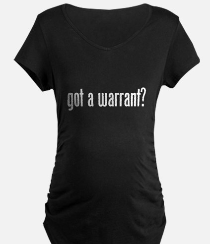 Got a warrant? T-Shirt