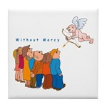 Without Mercy Tile Coaster
