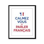 Calmez Vous et Parler Français Framed Panel Print