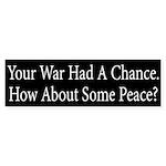 Your War Had a Chance Bumper Sticker