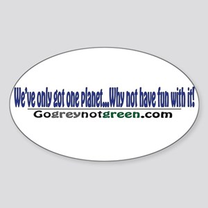 we've only got one planet...w Sticker (Oval)