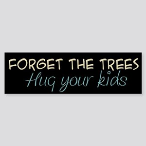 Forget the Trees Hug Your Kids Bumper Sticker