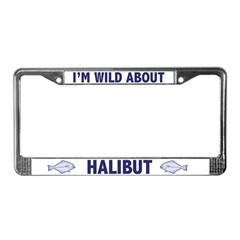 I'm Wild About Halibut License Plate Frame