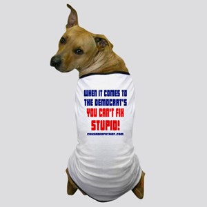 YOU CAN'T FIX STUPID! Dog T-Shirt