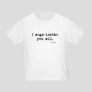 'I mega-loathe you all.' Toddler T-Shirt