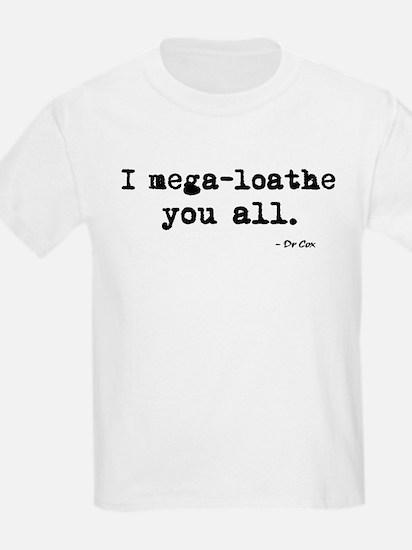 'I mega-loathe you all.' T-Shirt