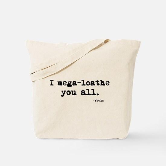 'I mega-loathe you all.' Tote Bag