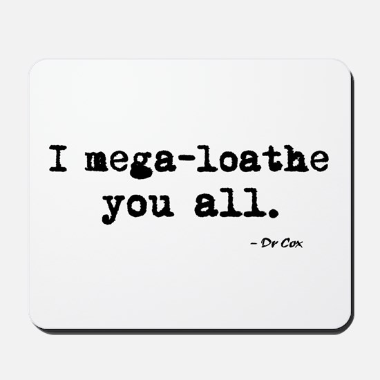 'I mega-loathe you all.' Mousepad
