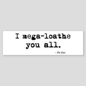 'I mega-loathe you all.' Sticker (Bumper)