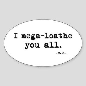 'I mega-loathe you all.' Sticker (Oval)