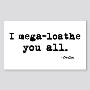 'I mega-loathe you all.' Sticker (Rectangle)