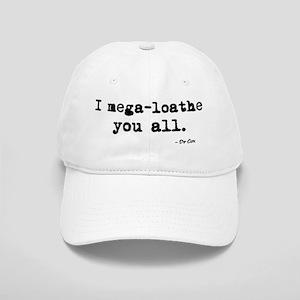 'I mega-loathe you all.' Cap