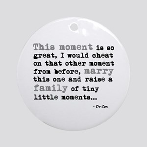 'This moment is so great' Ornament (Round)