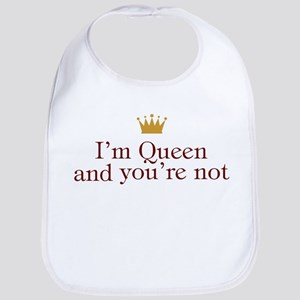 I'm Queen and You're Not Bib
