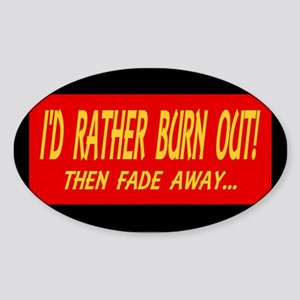 I'D RATHER BURN OUT! THEN FAD Sticker (Oval)
