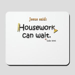 Jesus Said Housework Can Wait Mousepad