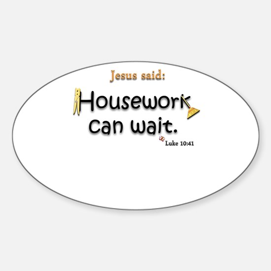 Jesus Said Housework Can Wait Sticker (Oval)