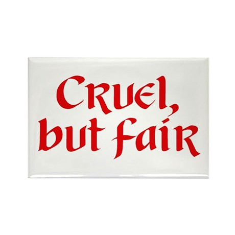 """""""Cruel, but fair"""" Rectangle Magnet"""