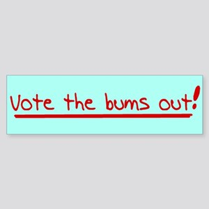 Vote the bums out! Bumper Sticker