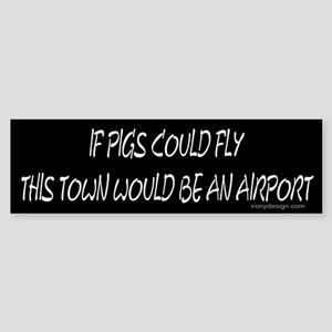 If pigs could fly... Bumper Sticker