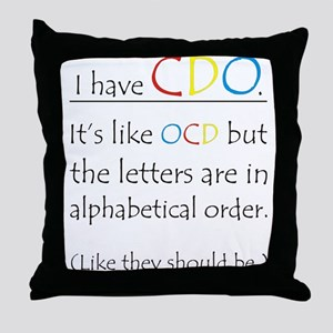 I have CDO ... Throw Pillow