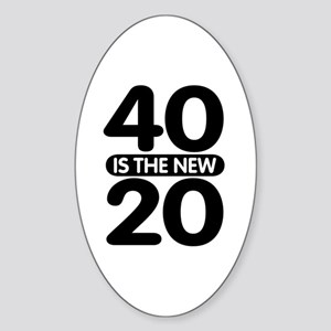 40 is the new 20 Sticker (Oval)