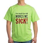 This Health Care Bill Makes Me SICK! Green T-Shirt