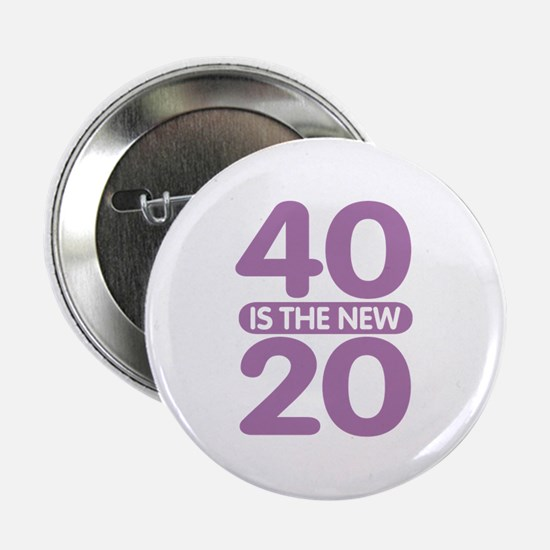 """40 is the new 20 2.25"""" Button"""