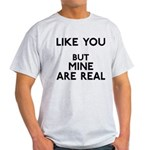 Mine Are Real Light T-Shirt