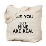 Mine Are Real Tote Bag