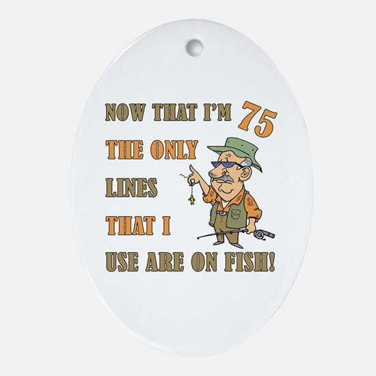 Hilarious Fishing 75th Birthday Ornament (Oval)