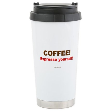 Espresso Yourself! Stainless Steel Travel Mug