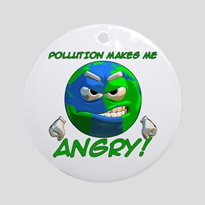 Pollution Makes Me Angry! Round Ornament