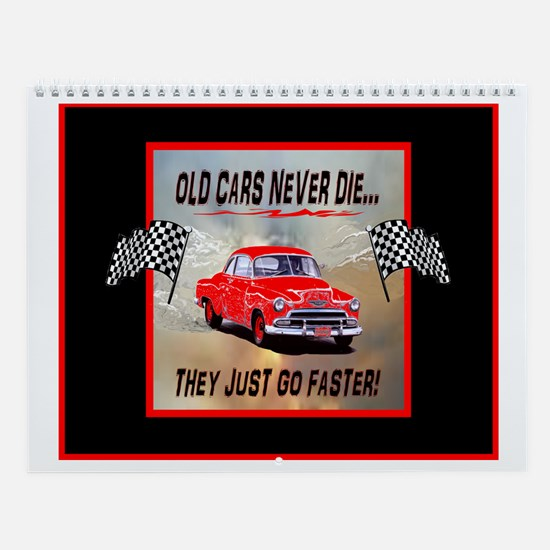 OLD CARS NEVER DIE...THEY JUS Wall Calendar